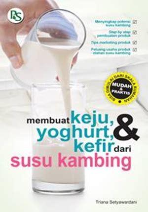 membuat olahan dari yoghurt buku mudah cepat buat keju yoghurt dan kefir dari susu