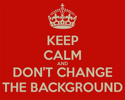 keep calm and don t change the background poster ghvvd