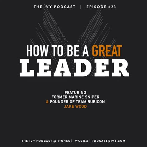 Welch Mba Reddit by 23 How To Be A Great Leader With Former Marine Sniper
