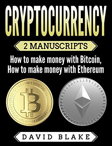 cryptocurrency everything you need to about bitcoin ethereum blockchain before investing in it books cryptocurrency 2 manuscripts how to make money with