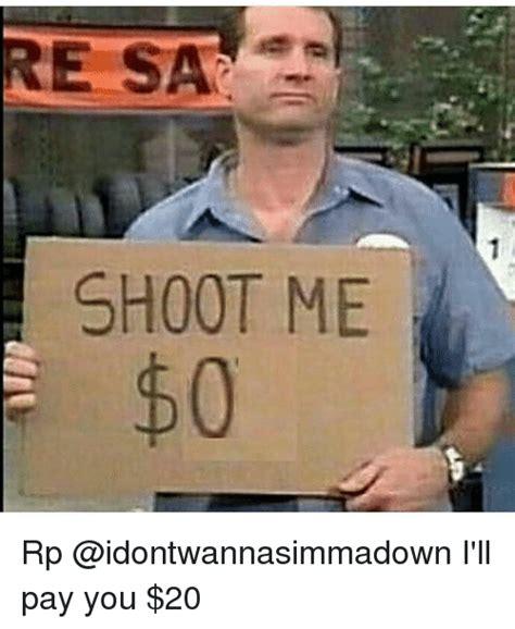 Me Memes - shoot me rp i ll pay you 20 meme on me me