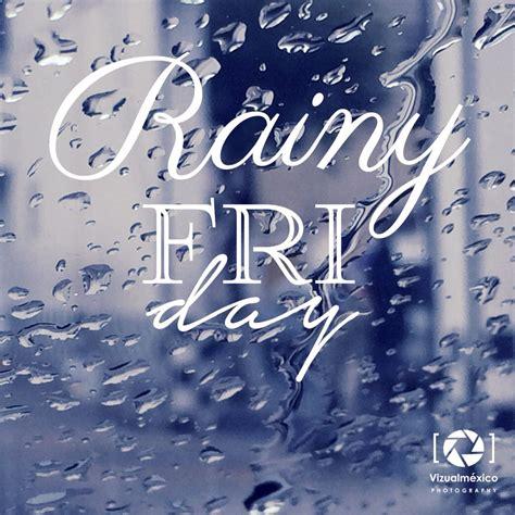 imagenes de feliz viernes lluvioso 161 feliz viernes lluvioso foto del d 237 a viernes www