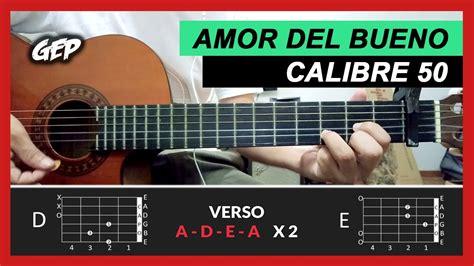 youtube tutorial de guitarra acustica como tocar quot amor del bueno quot de calibre 50 en guitarra