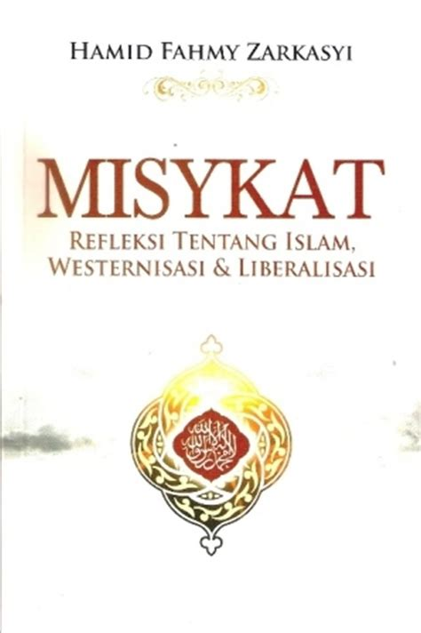 Misykat Refleksi Tentang Westernisasi Liberalisasi Dan Islam misykat refleksi tentang islam westernisasi liberalisasi dakwatuna
