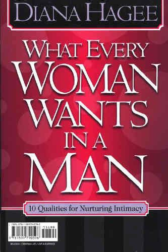what every man wants in a woman what every woman wants in a man 10 essentials for growing deeper in love 10 qualities for nurturing intimacy ebook what every man wants in a woman what every woman wants