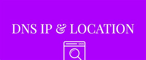 find ip and web troubleshooting how to find dns ip and ip location