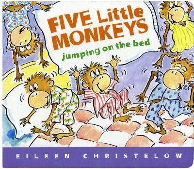 5 monkeys jumping on the bed five little monkeys jumping on the bed by eileen
