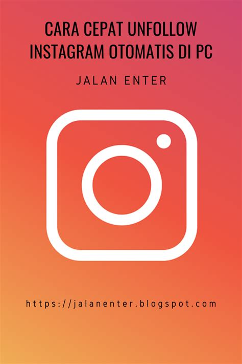 cepat unfollow instagram otomatis  pc jalan enter