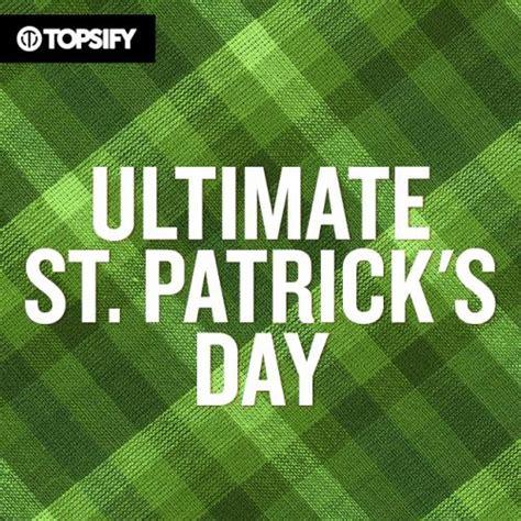 s day playlist st s day 40 great pub songs spotify playlist