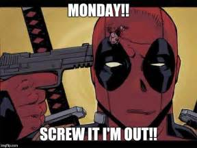 Funny Deadpool Memes - monday screw it i m out funny deadpool memes picsmine