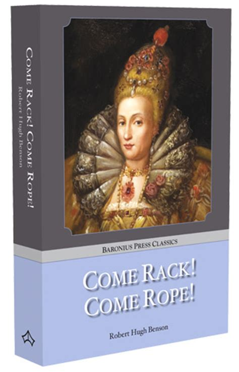 Come Rack Come Rope baronius press come rack come rope by robert hugh benson