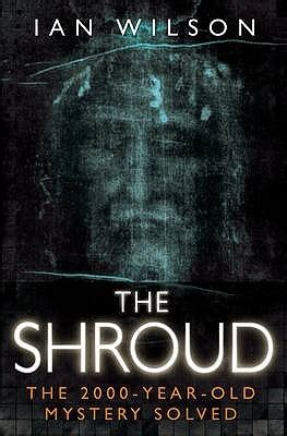 shroud books the shroud by ian wilson reviews discussion bookclubs