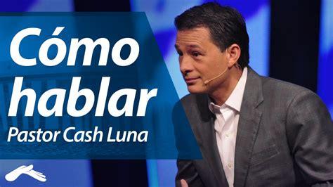 pastor cash luna01 c 243 mo hablar pastor cash luna congreso 191 c 243 mo youtube