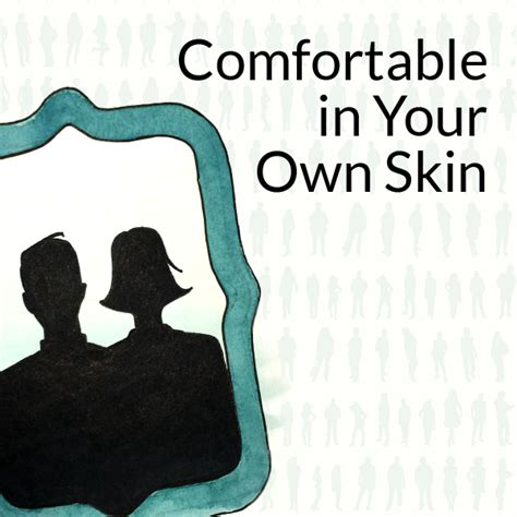 comfortable in your own skin comfortable in your own skin