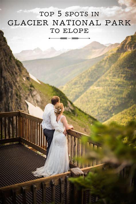 Top 5 Spots in Glacier National Park to Elope   Parks