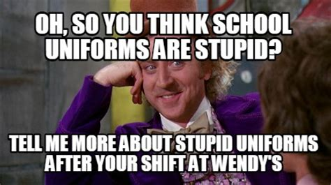 Memes Are Stupid - meme creator oh so you think school uniforms are stupid