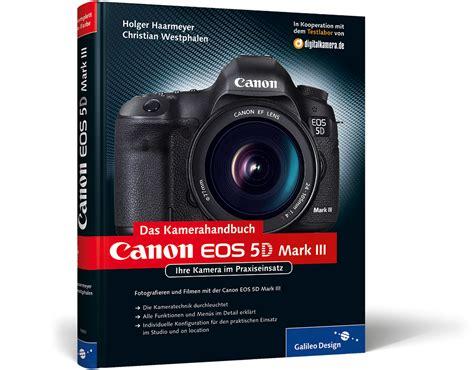 Kamera Canon Eos 5d Iii canon eos 5d iii das kamerahandbuch ihre kamera im praxiseinsatz holger haarmeyer