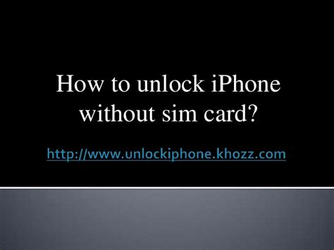 how to unlock sim on iphone how to unlock iphone without sim card