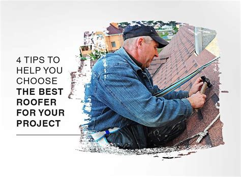 15 tips to help you choose the right visual content 4 tips to help you choose the best roofer for your project