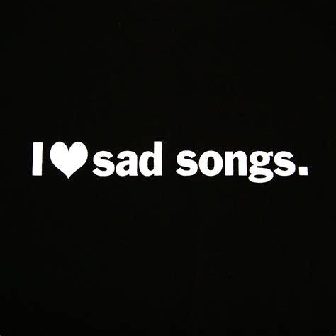 song sad sad songs