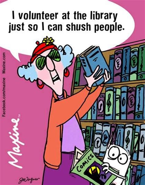 Library Volunteer by 1000 Images About Sayings Of Maxine On Jokes Humor And