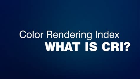 color rendering what exactly does cri color rendering index what is
