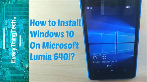 install windows 10 lumia 520 como instala antiviros no lumina 640 xl how to install