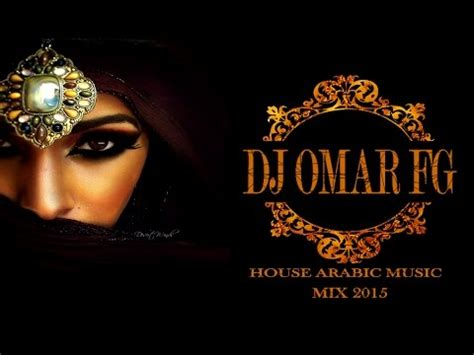 house music arabic house music arabic mix 2017 dj omar fg youtube
