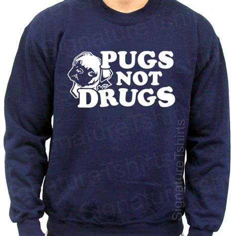 pugs not drugs sweatshirt pugs not drugs pug sweatshirt mens by signaturetshirts