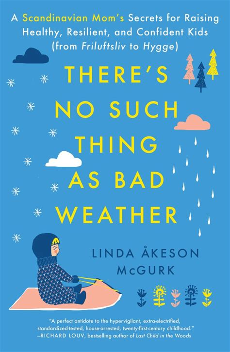 there s no such thing as bad weather a scandinavian s secrets for raising healthy resilient and confident from friluftsliv to hygge books there s no such thing as bad weather author
