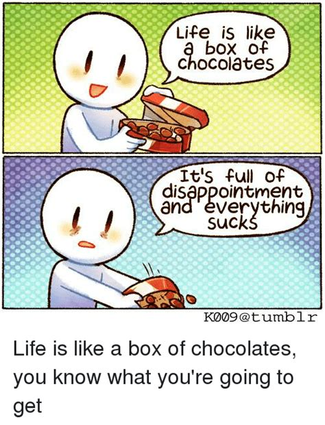 Life Is Like A Box Of Chocolates Meme - life is like box of chocolates it s full of disappointment