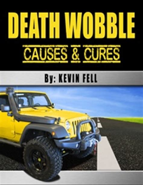 What Causes Jeep Wobble New Diy Book On How To Cure Wobble For Jeep And