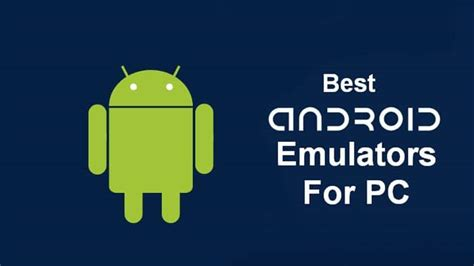 top android emulator best android emulators for pc windows and mac of 2017 2018 apps