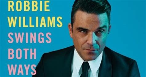 robbie williams swing youtube robbie williams unveils song lyric video for new song