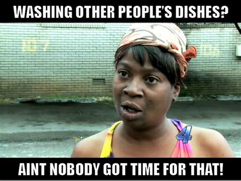 Washing The Dishes Meme - washing other people s dishes aint nobody got time for