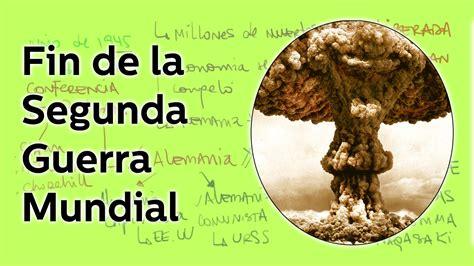 el fin de la 8420691488 segunda guerra mundial fin del conflicto historia educatina youtube