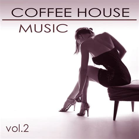 soothing house music coffee house lounge music from the world vol 2 soothing sexy chill out music