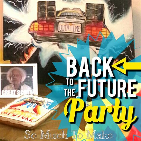 Back To The Future Decorations by Back To The Future Birthday So Much To Make