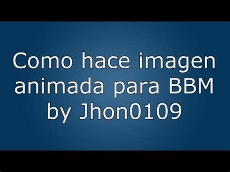 imagenes ironicas para bbm tutorial para hacer imagen animada para bbm jhon0109