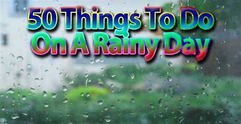 what to do for on day 50 things to do on a rainy day daniel s personal