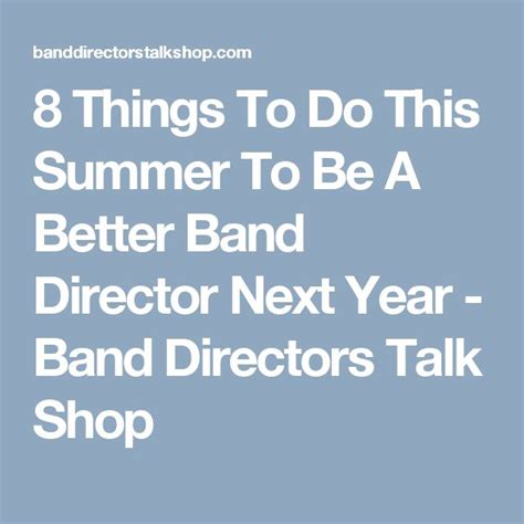 8 Things To Do This Summer by Best 25 Band Director Ideas On Concert Band