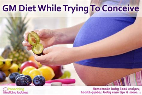 Detox Diet While Trying To Conceive by Gm Diet While Trying To Conceive