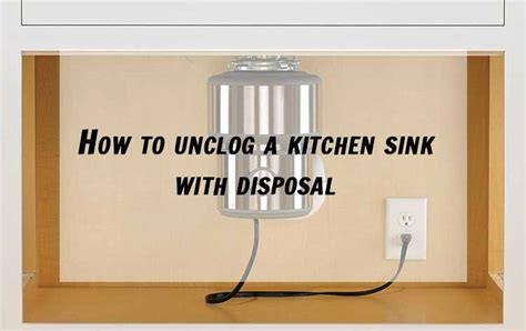 Unclogging Kitchen Sink With Disposal How To Unclog A Kitchen Sink With Disposal