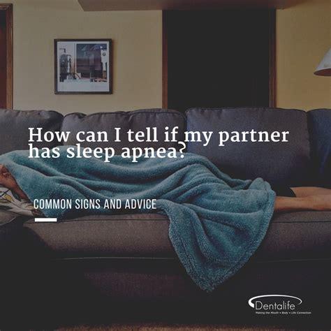 how can i tell if my has a fever how can i tell if my partner has sleep apnea dentalife