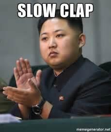 Slow Clap Meme - slow clap kim jong un clapping meme generator