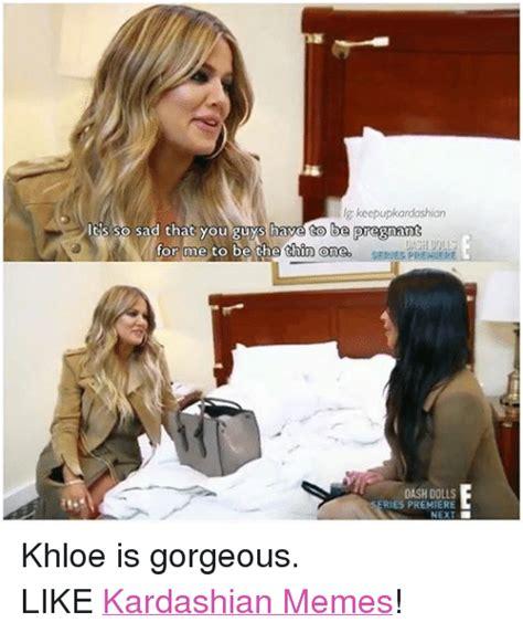 Khloe Kardashian Memes - 25 best memes about kardashian memes kardashian memes
