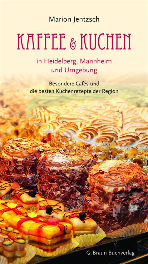 kuchen heidelberg kaffee und kuchen in heidelberg mannheim und umgebung