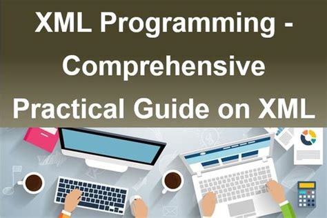 xml tutorial a complete and practical guide xml programming comprehensive practical guide on xml