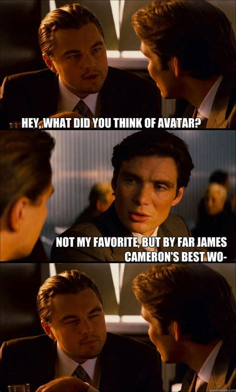Cameron Meme - hey what did you think of avatar not my favorite but by