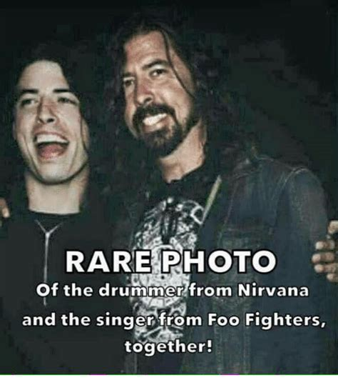 Foo Fighters Meme - rare photo of the drummer from nirvana and the singer from